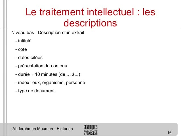 16  Le traitement intellectuel : les  descriptions  Niveau bas : Description d'un extrait  - intitulé  - cote  - dates cit...