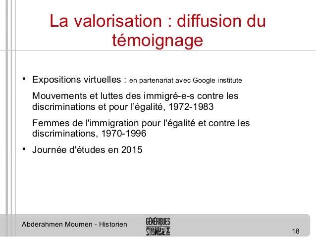 18  La valorisation : diffusion du  témoignage   Expositions virtuelles : en partenariat avec Google institute  Mouvement...