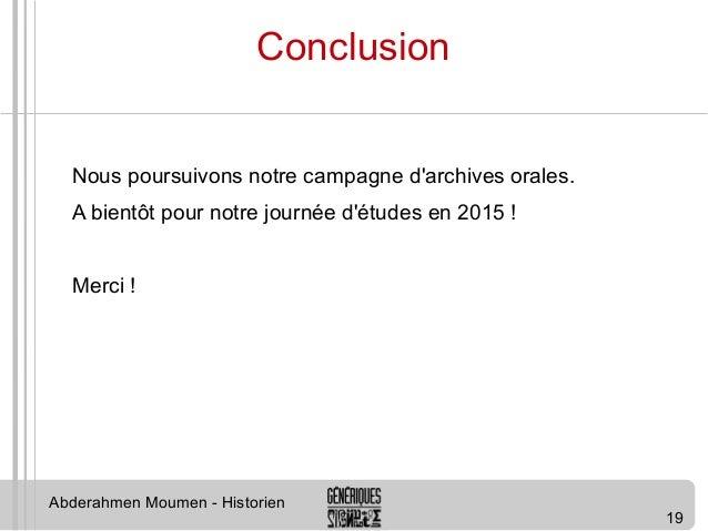 19  Conclusion  Nous poursuivons notre campagne d'archives orales.  A bientôt pour notre journée d'études en 2015 !  Merci...