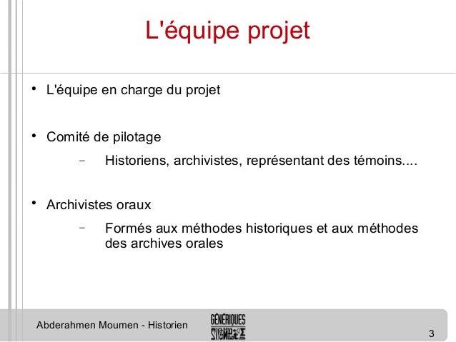 3  L'équipe projet   L'équipe en charge du projet   Comité de pilotage  - Historiens, archivistes, représentant des témo...