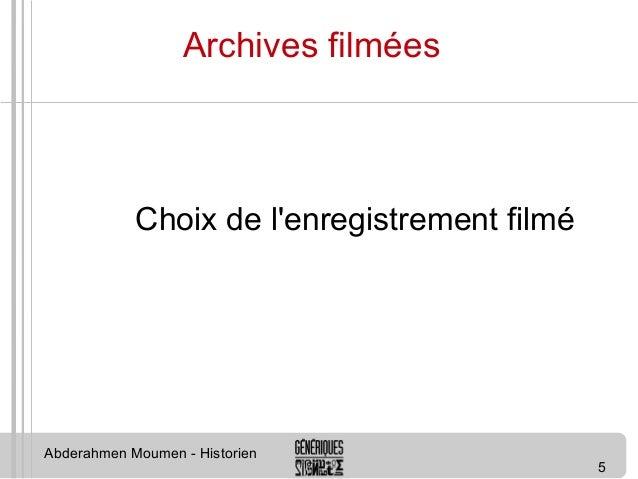 5  Archives filmées  Choix de l'enregistrement filmé  Abderahmen Moumen - Historien
