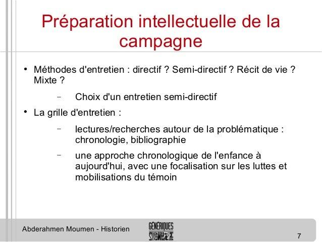 7  Préparation intellectuelle de la  campagne  ● Méthodes d'entretien : directif ? Semi-directif ? Récit de vie ?  Mixte ?...