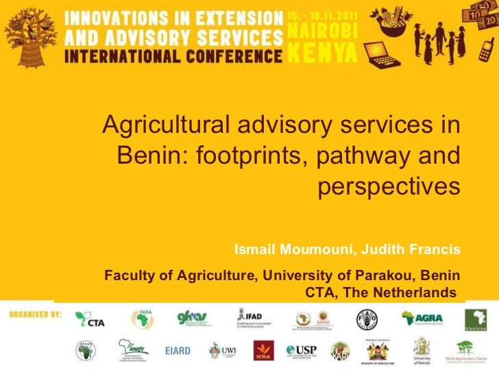 Agricultural advisory services in Benin: footprints, pathway and perspectives Ismail Moumouni, Judith Francis Faculty of A...