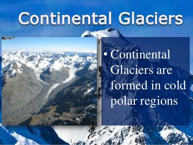 • Alpine Glaciers are formed in high mountains