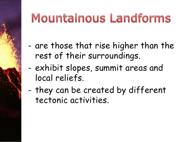 • Are landforms that are controlled by geological processes that form them and continually act on them after their formati...