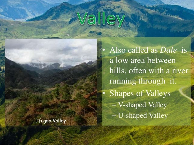 • A valley formed by flowing water, or river valley, is usually V-shaped. The exact shape will depend on the characteristi...
