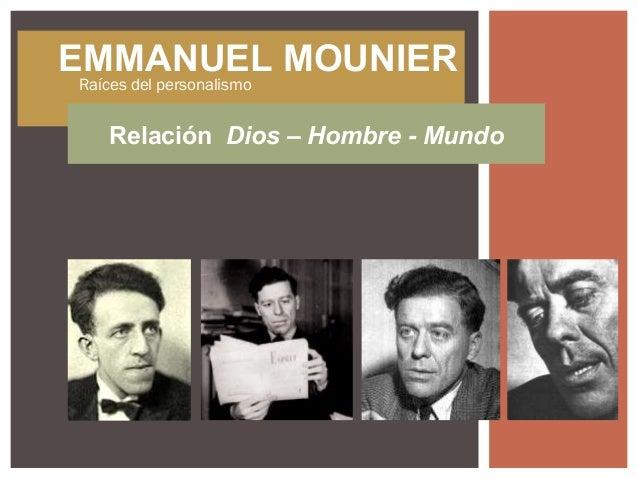 EMMANUEL MOUNIERRelación Dios – Hombre - MundoRaíces del personalismo