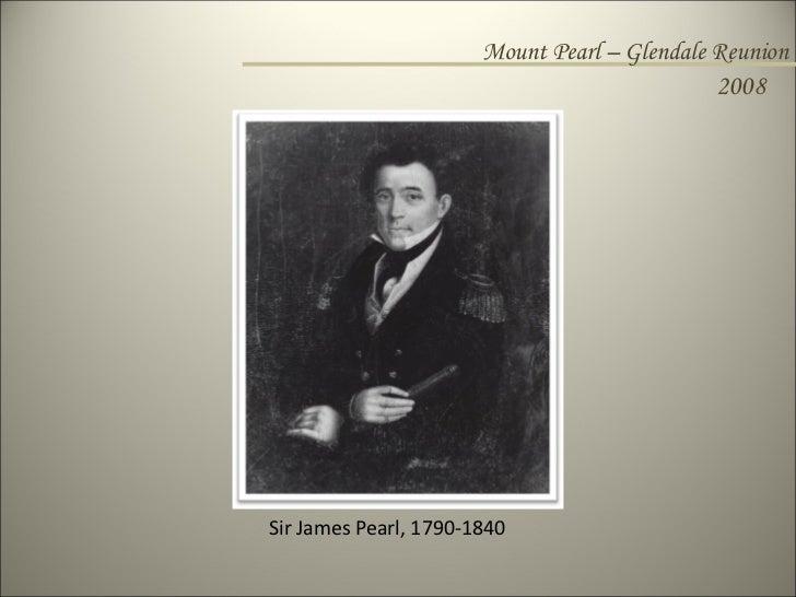 Mount Pearl – Glendale Reunion 2008 Sir James Pearl, 1790-1840