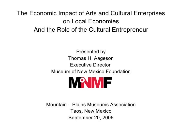 The Economic Impact of Arts and Cultural Enterprises  on Local Economies And the Role of the Cultural Entrepreneur Present...
