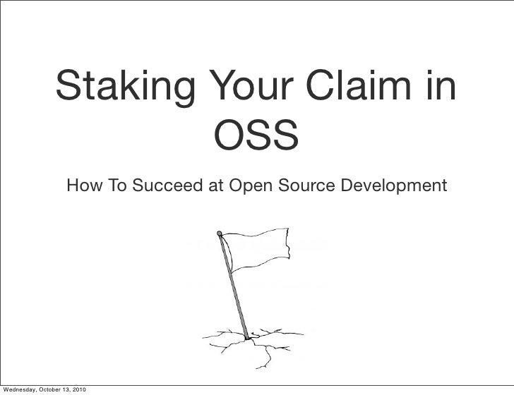 Staking Your Claim in                          OSS                     How To Succeed at Open Source Development     Wedne...