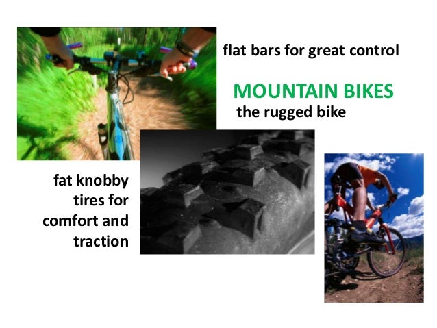 flat bars for great control                 MOUNTAIN BIKES                  the rugged bike fat knobby    tires forcomfort...