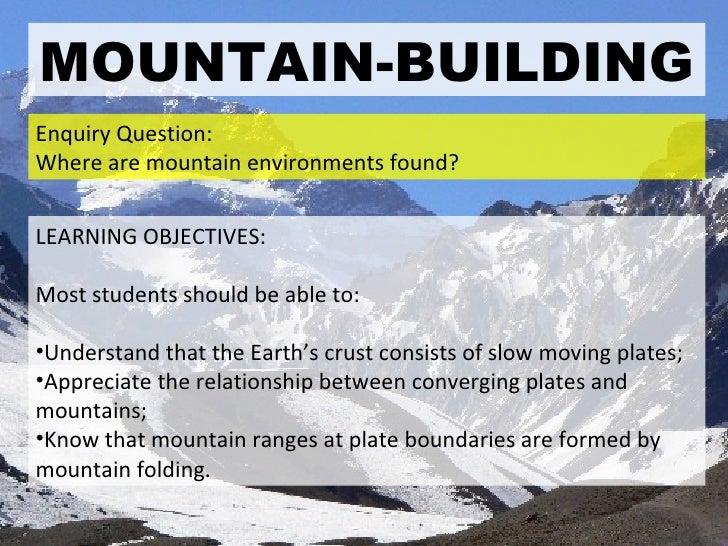 MOUNTAIN-BUILDING <ul><li>LEARNING OBJECTIVES: </li></ul><ul><li>Most students should be able to: </li></ul><ul><li>Unders...