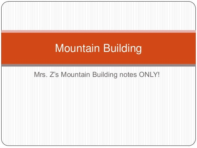 Mrs. Z's Mountain Building notes ONLY! Mountain Building
