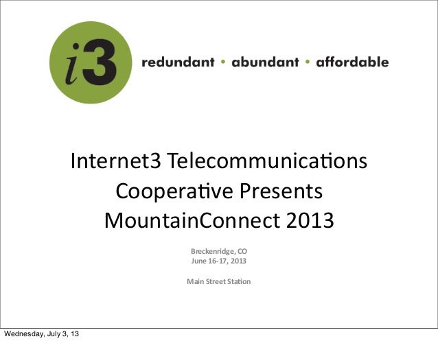 Internet3  Telecommunica0ons   Coopera0ve  Presents   MountainConnect  2013 Breckenridge,  CO June  16-‐17,...