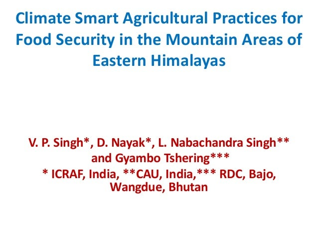 Climate Smart Agricultural Practices forFood Security in the Mountain Areas of          Eastern Himalayas V. P. Singh*, D....