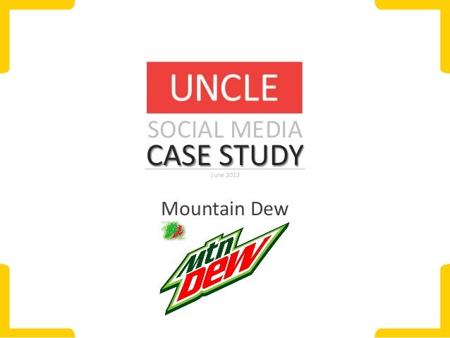 SOCIAL MEDIA  CASE STUDY June 2013  Mountain Dew