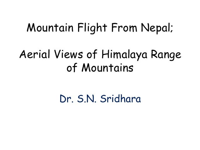 Mountain Flight From Nepal; Aerial Views of Himalaya Range of Mountains Dr. S.N. Sridhara