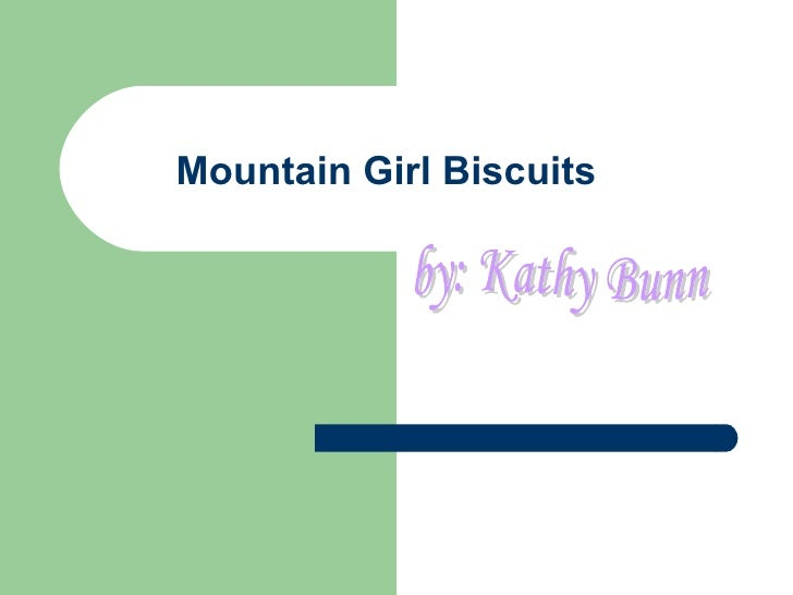 Mountain Girl Biscuits by: Kathy Bunn
