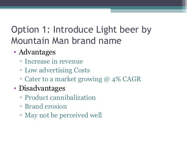 6 is mountain man light feasible for mmbc 81% of males prefer mountain man lager drink 64% of the population above 45 years of age like the mmbc brand lower to middle income population largely prefer the lager drink brand loyalty rate for lager was 53% higher than other competitive products in 2005.