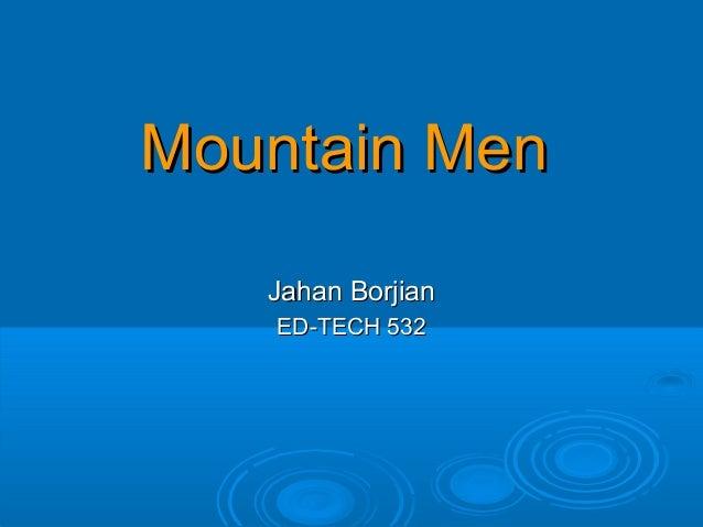 Mountain MenMountain MenJahan BorjianJahan BorjianED-TECH 532ED-TECH 532