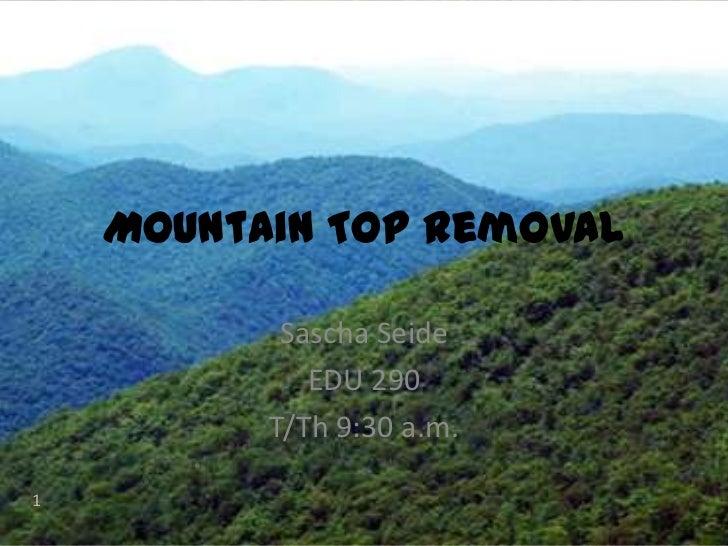 Mountain Top Removal<br />Sascha Seide<br />EDU 290<br />T/Th 9:30 a.m.<br />1<br />