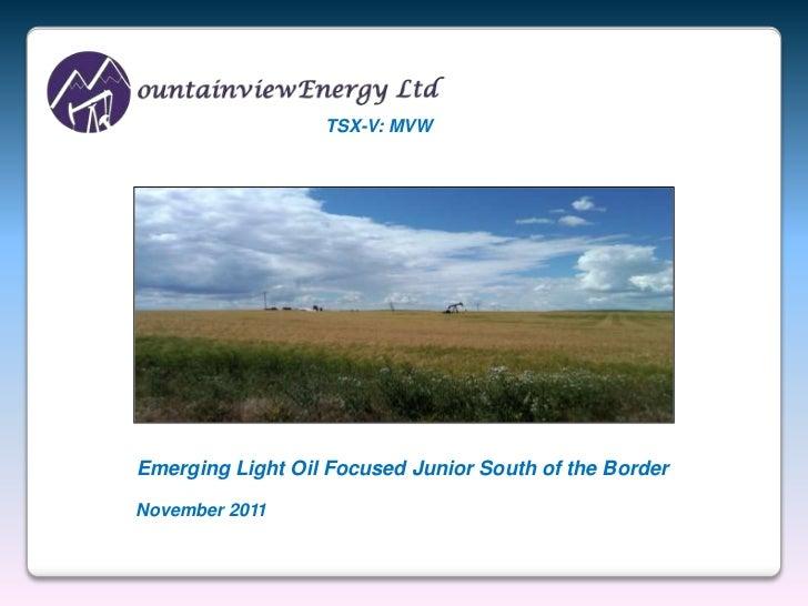 TSX-V: MVWEmerging Light Oil Focused Junior South of the BorderNovember 2011