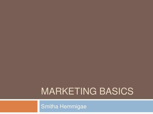 MARKETING BASICS Smitha Hemmigae