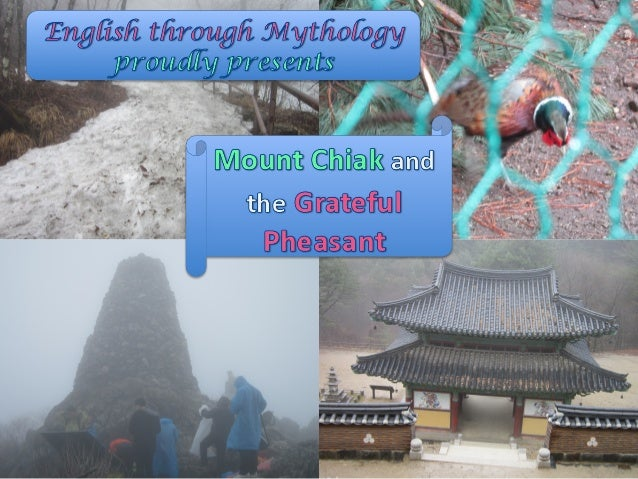 1. Let's learn about Mount Chiak and its stories! 2. Let's learn how to talk about Mount Chiak and 'The Grateful Pheasant'...