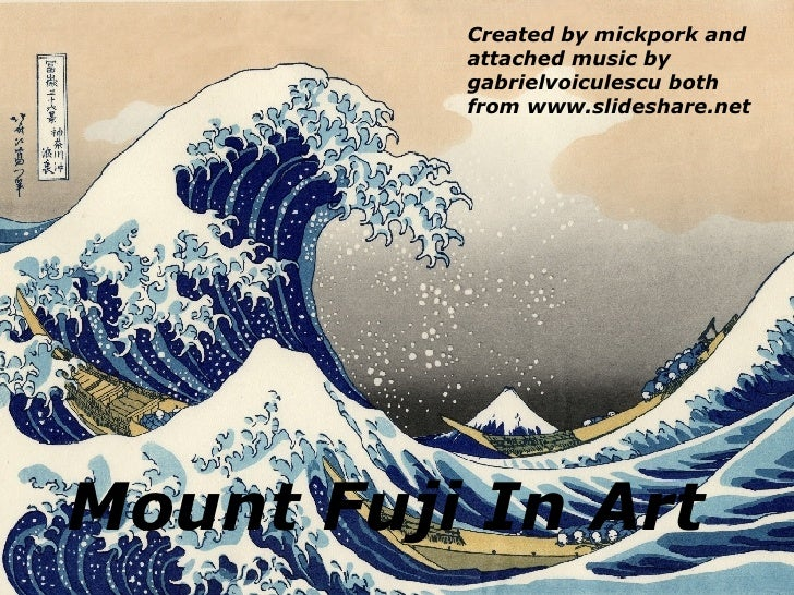 Mount Fuji In Art Created by mickpork and attached music by gabrielvoiculescu both from www.slideshare.net