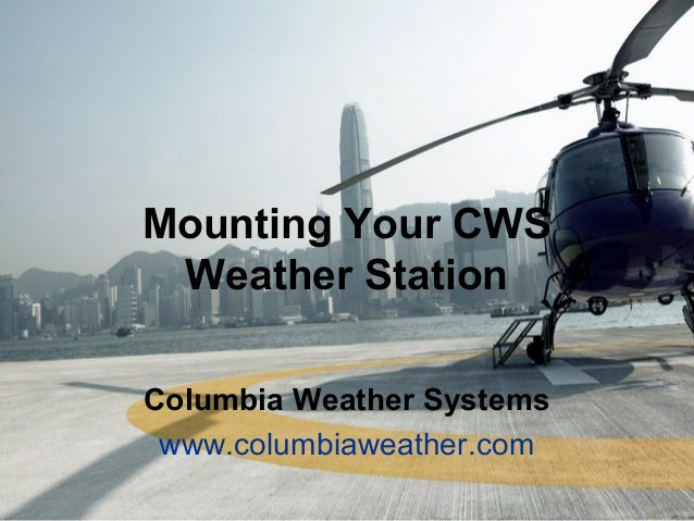 Mounting Your CWS Weather Station Columbia Weather Systems www.columbiaweather.com