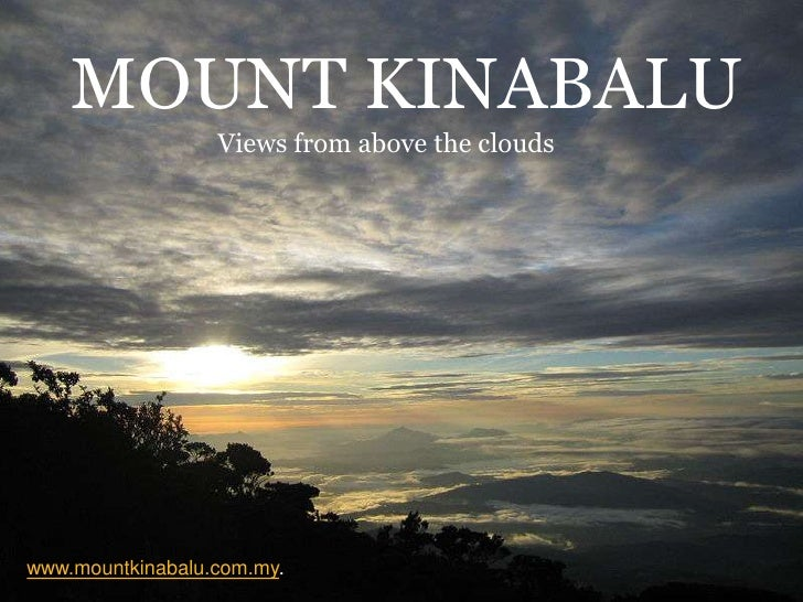 Mount Kinabalu<br />Views from above the clouds<br />www.mountkinabalu.com.my.<br />