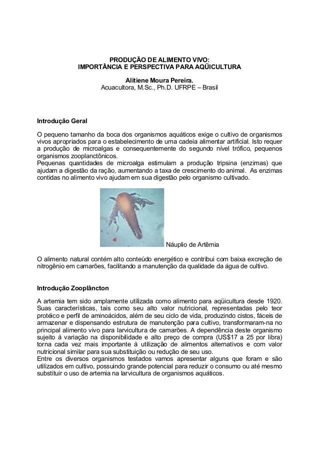 PRODUÇÃO DE ALIMENTO VIVO: IMPORTÂNCIA E PERSPECTIVA PARA AQÜICULTURA Alitiene Moura Pereira. Acuacultora, M.Sc., Ph.D. UF...