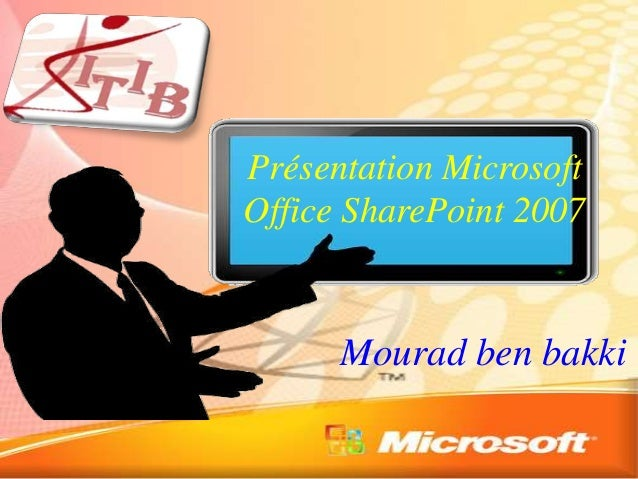 Mourad ben bakki Présentation Microsoft Office SharePoint 2007