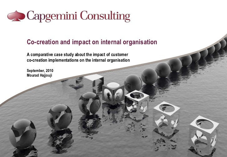 Co-creation and impact on internal organisation<br />Acomparative case study about the impact of customer co-creation impl...