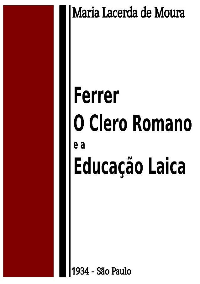 Ferrer O Clero Romano e a Educação Laica Maria Lacerda de Moura http://anarkio.net 1