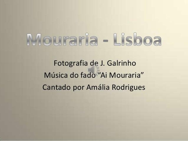 """Fotografia de J. Galrinho Música do fado """"Ai Mouraria"""" Cantado por Amália Rodrigues"""