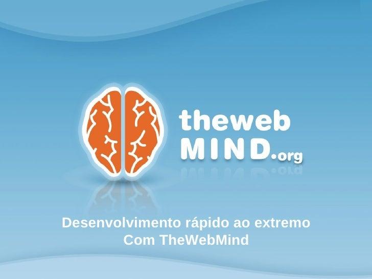 Desenvolvimento rápido ao extremo       Com TheWebMind