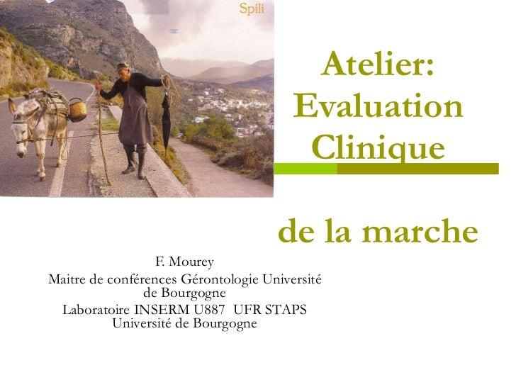 Atelier: Evaluation Clinique de la marche F. Mourey Maitre de conférences Gérontologie Université de Bourgogne Laboratoire...