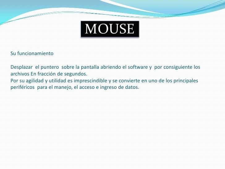 MOUSE<br />Su funcionamientoDesplazar  el puntero  sobre la pantalla abriendo el software y  por consiguiente los archivos...
