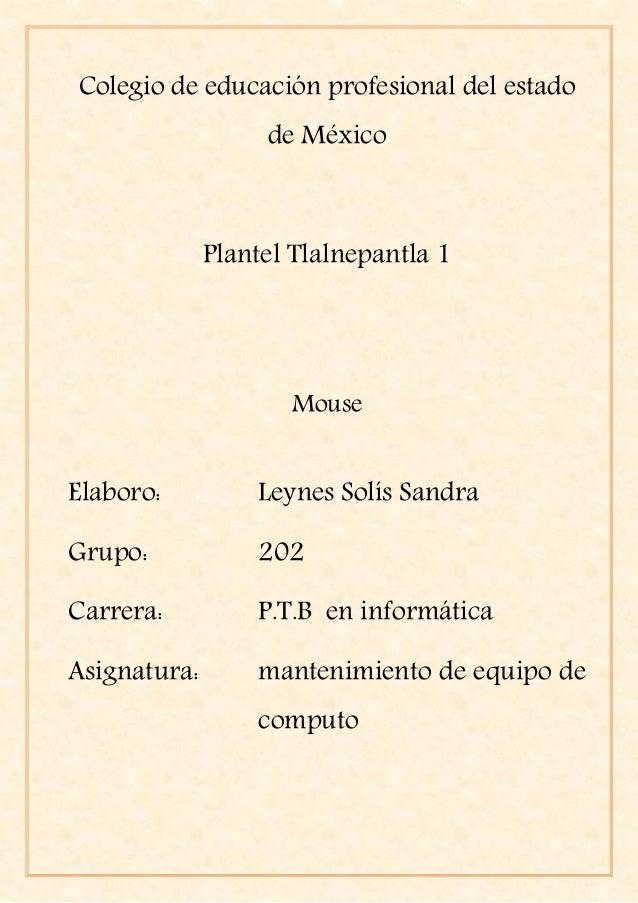 Colegio de educación profesional del estado de México Plantel Tlalnepantla 1 Mouse Elaboro: Leynes Solís Sandra Grupo: 202...