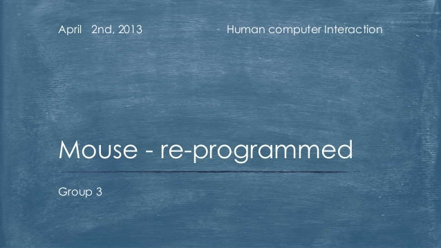 April 2nd, 2013   Human computer InteractionMouse - re-programmedGroup 3