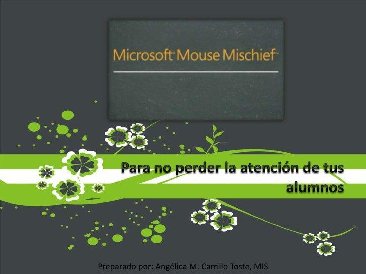 Para no perder la atención de tus alumnos<br />Preparado por: Angélica M. Carrillo Toste, MIS<br />