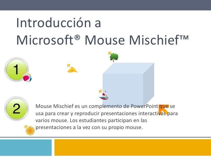 Introducción a Microsoft® Mouse Mischief™<br />Mouse Mischief es un complemento de PowerPoint que se usaparacrear y reprod...