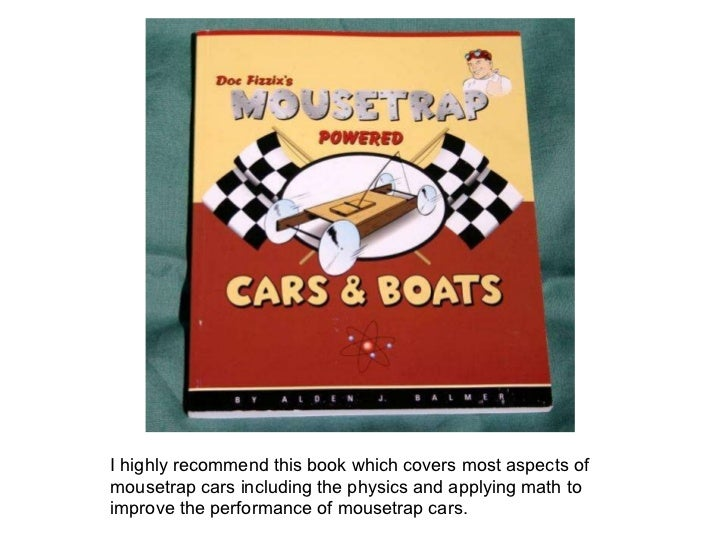mousetrap questions 1 what are the two of friction that affect the performance of your vehicle surface friction and fluid friction are two factors that will affect the performance of our vehicle.