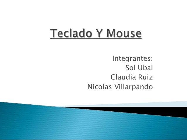 Integrantes: Sol Ubal Claudia Ruiz Nicolas Villarpando