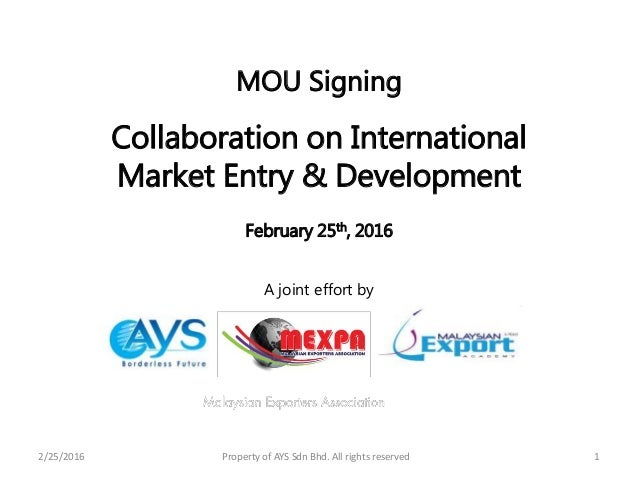 2/25/2016 Property of AYS Sdn Bhd. All rights reserved 1 MOU Signing Collaboration on International Market Entry & Develop...
