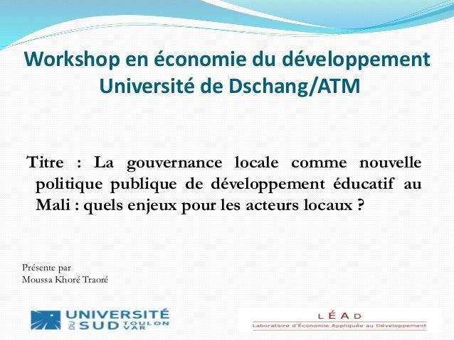 Workshop en économie du développement Université de Dschang/ATM Titre : La gouvernance locale comme nouvelle politique pub...