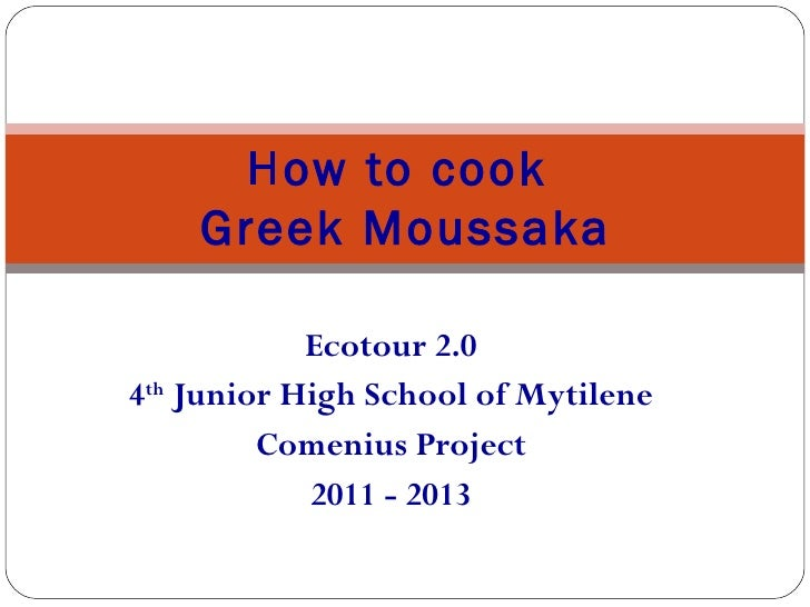 How to cook    Greek Moussaka            Ecotour 2.04th Junior High School of Mytilene         Comenius Project           ...