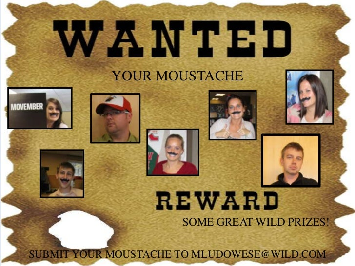 YOUR MOUSTACHE                      SOME GREAT WILD PRIZES!SUBMIT YOUR MOUSTACHE TO MLUDOWESE@WILD.COM