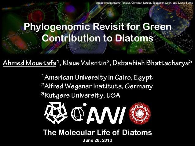 Phylogenomic Revisit for Green Contribution to Diatoms Ahmed Moustafa1, Klaus Valentin2, Debashish Bhaacharya3 June 28, 2...